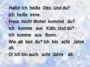 - Hallo! Ich heiße Otto. Und du? Ich heiße Irene. Freut mich! Woher kommst d