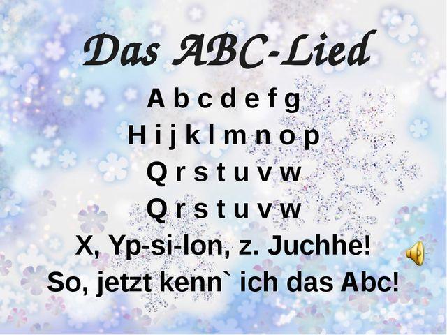 Das ABC-Lied A b c d e f g H i j k l m n o p Q r s t u v w Q r s t u v w X, Y...
