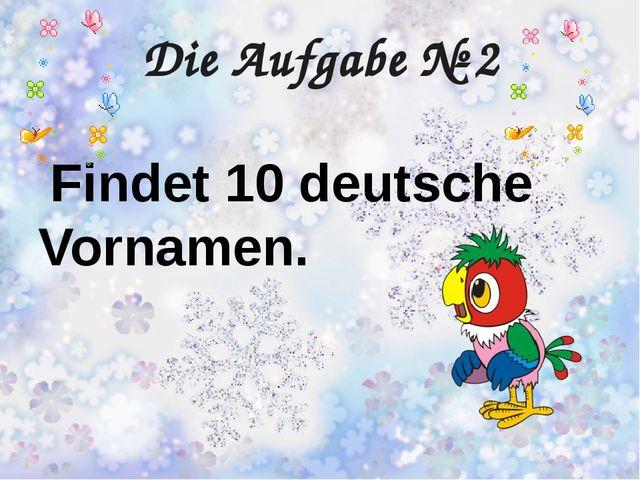 Die Aufgabe № 2 Findet 10 deutsche Vornamen.