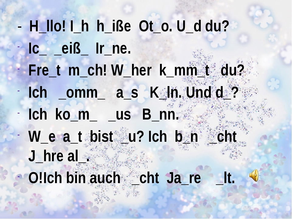 - H_llo! I_h h_iße Ot_o. U_d du? Ic_ _eiß_ Ir_ne. Fre_t m_ch! W_her k_mm_t d...