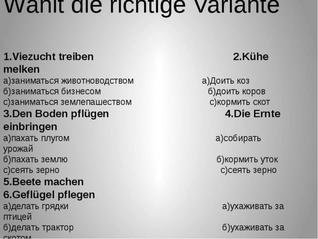 Wählt die richtige Variante 1.Viezucht treiben 2.Kühe melken a)заниматься жи...