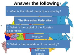 Answer the following questions. 1. What is the official name of our country?
