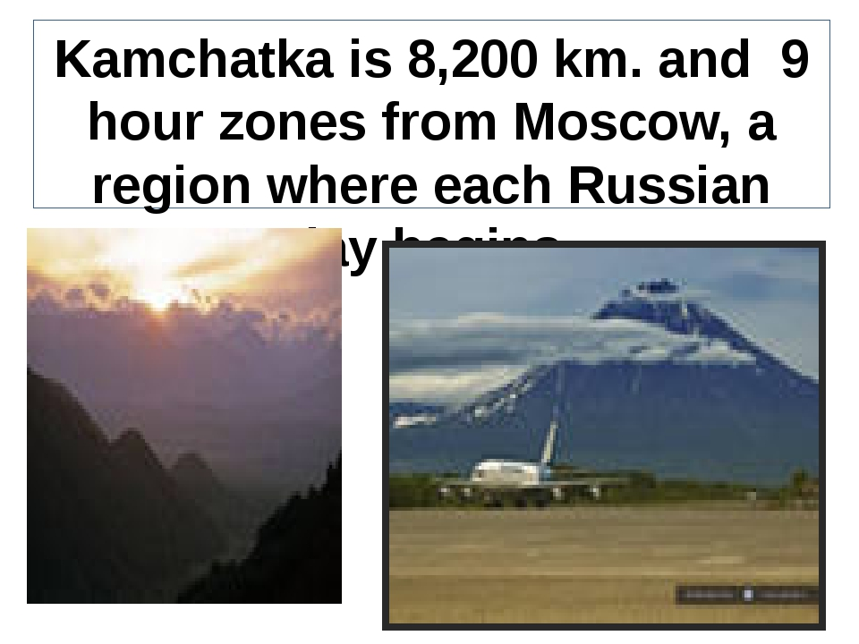 Kamchatka is 8,200 km. and 9 hour zones from Moscow, a region where each Russ...