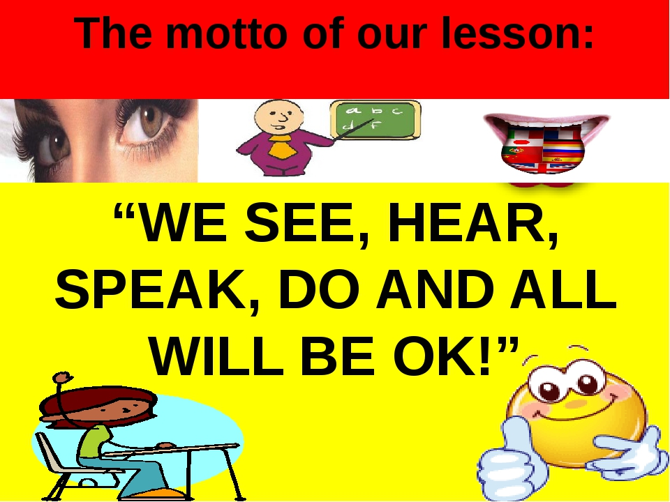 "The motto of our lesson: ""WE SEE, HEAR, SPEAK, DO AND ALL WILL BE OK!"""