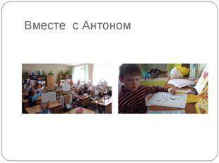 Вместе с Антоном