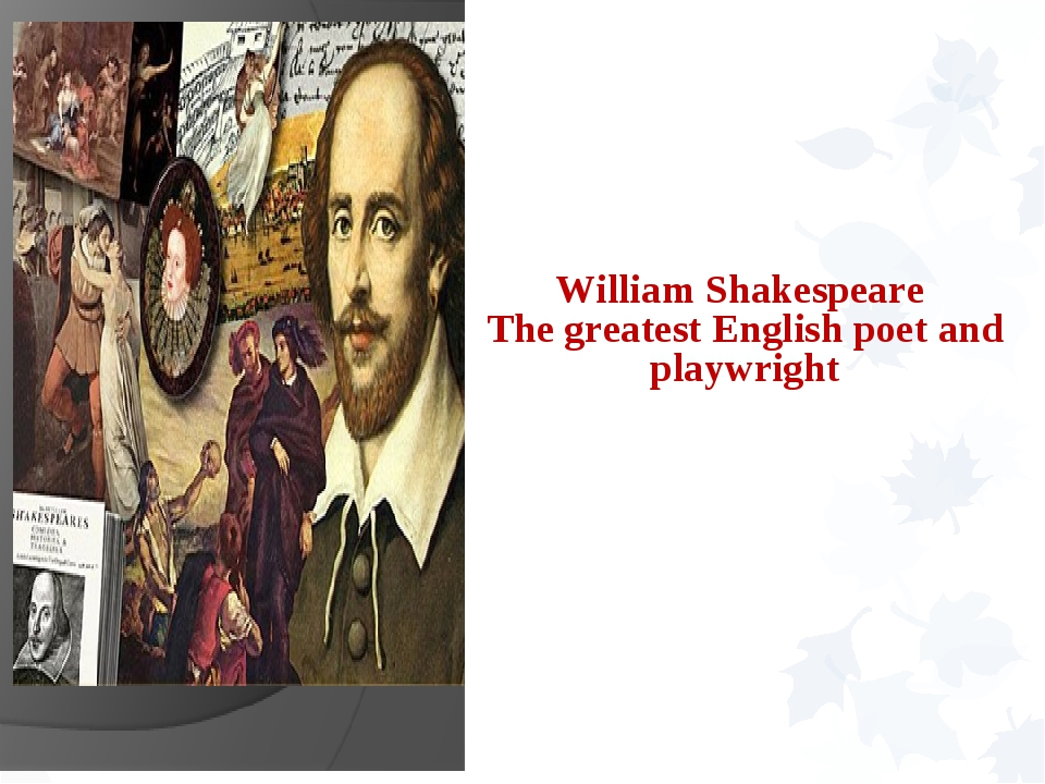 history of william shakespeare as a poet and playwright English playwright william shakespeare is widely regarded as one of the greatest writers who ever lived many of our everyday expressions can be traced back to shakespeare.
