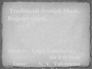 Student: Tanya Samodurova the 8-th form Tutor: S. V. Volvenkina English teach