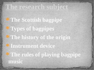 The Scottish bagpipe Types of bagpipes The history of the origin Instrument d