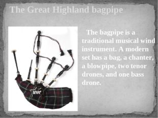 The Great Highland bagpipe The bagpipe is a traditional musical wind instrume