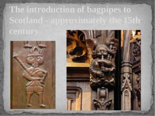 The introduction of bagpipes to Scotland - approximately the 15th century