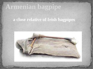 Armenian bagpipe a close relative of Irish bagpipes