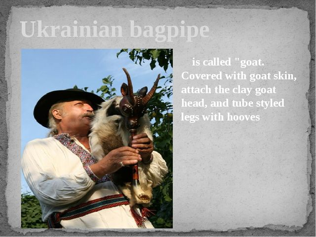 """Ukrainian bagpipe is called """"goat. Covered with goat skin, attach the clay go..."""