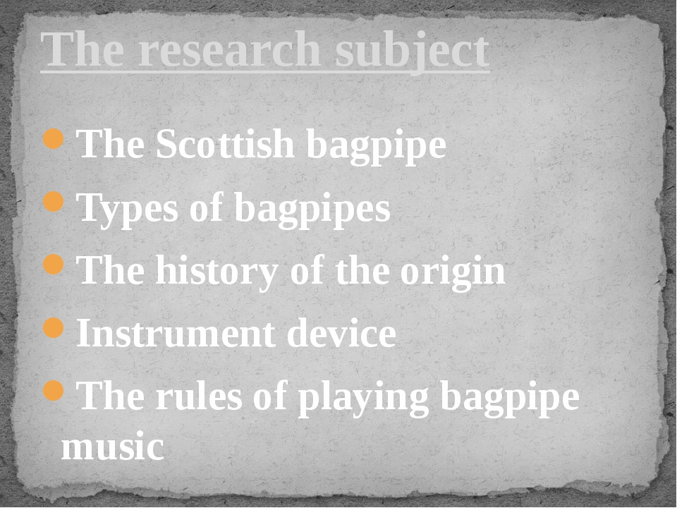 The Scottish bagpipe Types of bagpipes The history of the origin Instrument d...