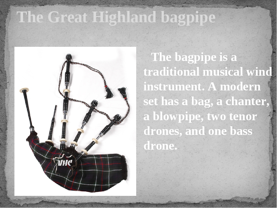 The Great Highland bagpipe The bagpipe is a traditional musical wind instrume...