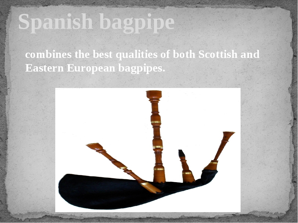 Spanish bagpipe combines the best qualities of both Scottish and Eastern Euro...