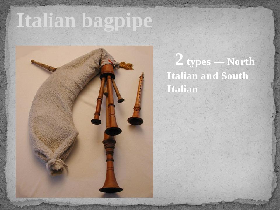 Italian bagpipe 2 types — North Italian and South Italian