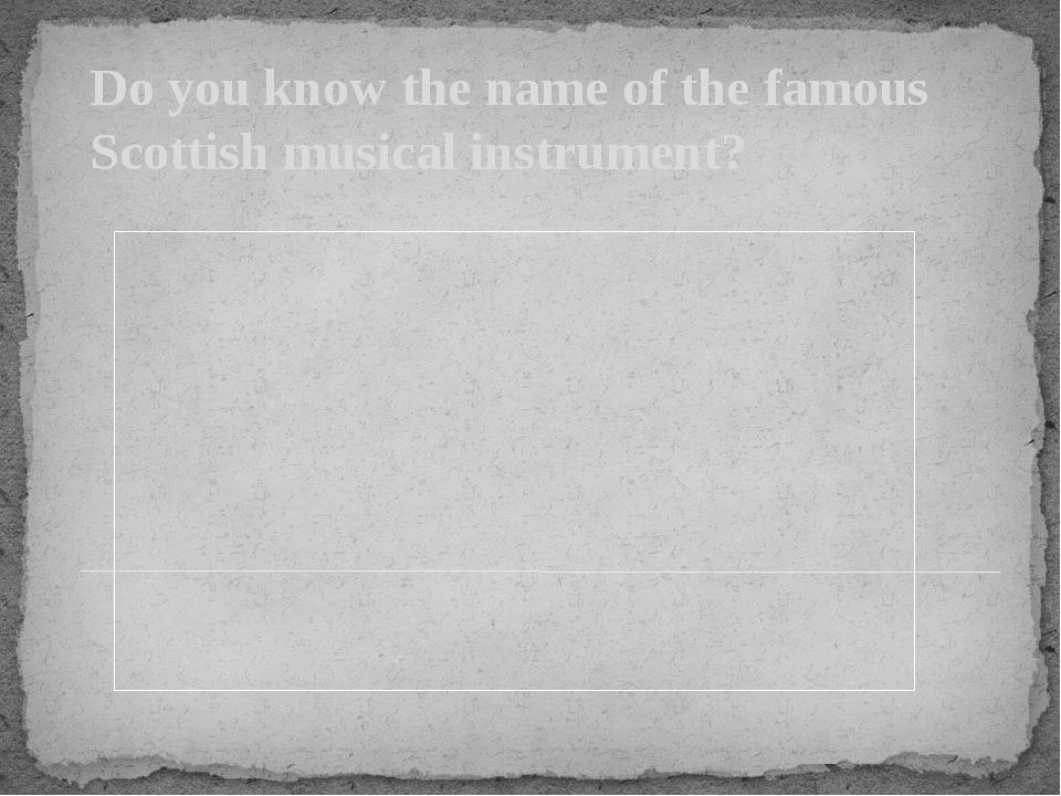 Do you know the name of the famous Scottish musical instrument?