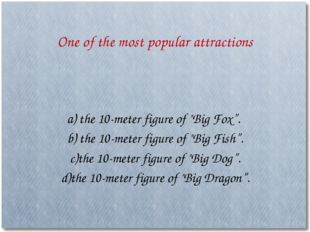 "One of the most popular attractions a) the 10-meter figure of ""Big Fox"". b) t"