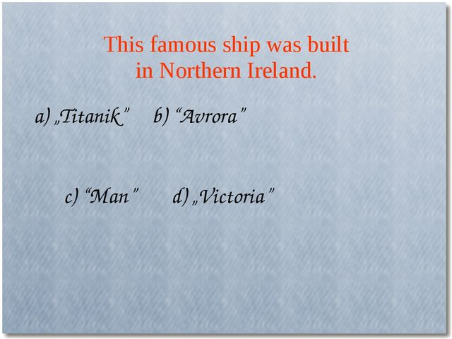 "This famous ship was built in Northern Ireland. a) ""Titanik"" b) ""Avrora"" c) ""..."