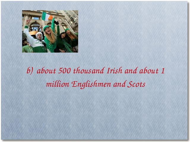 b) about 500 thousand Irish and about 1 million Englishmen and Scots