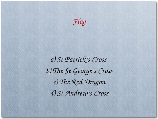 a) St Patrick's Cross b) The St George's Cross c) The Red Dragon d) St Andrew...