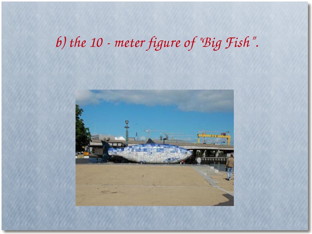 "b) the 10 - meter figure of ""Big Fish""."