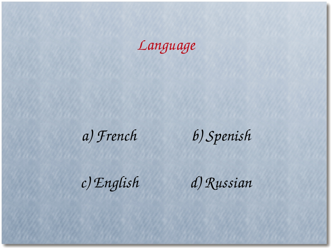 a) French b) Spenish c) English d) Russian Language