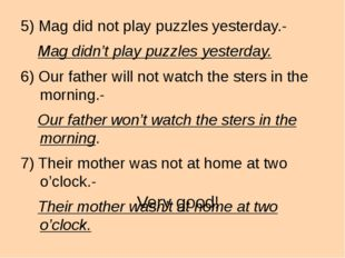 5) Mag did not play puzzles yesterday.- Mag didn't play puzzles yesterday. 6