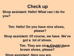 Check up Shop assistant: Hello! What can I do for you? Tim: Hello! Do you hav