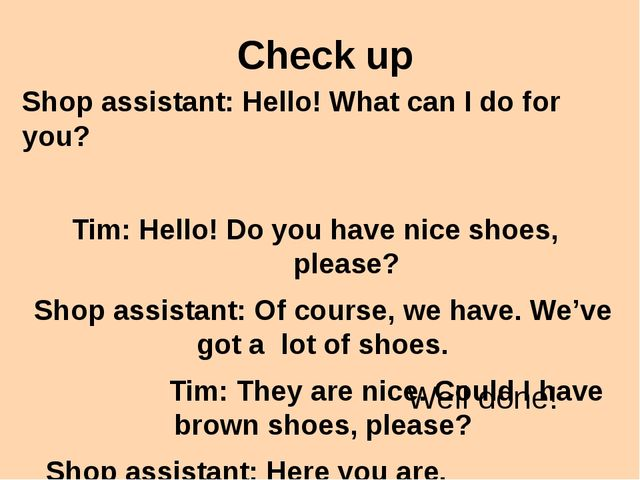 Check up Shop assistant: Hello! What can I do for you? Tim: Hello! Do you hav...