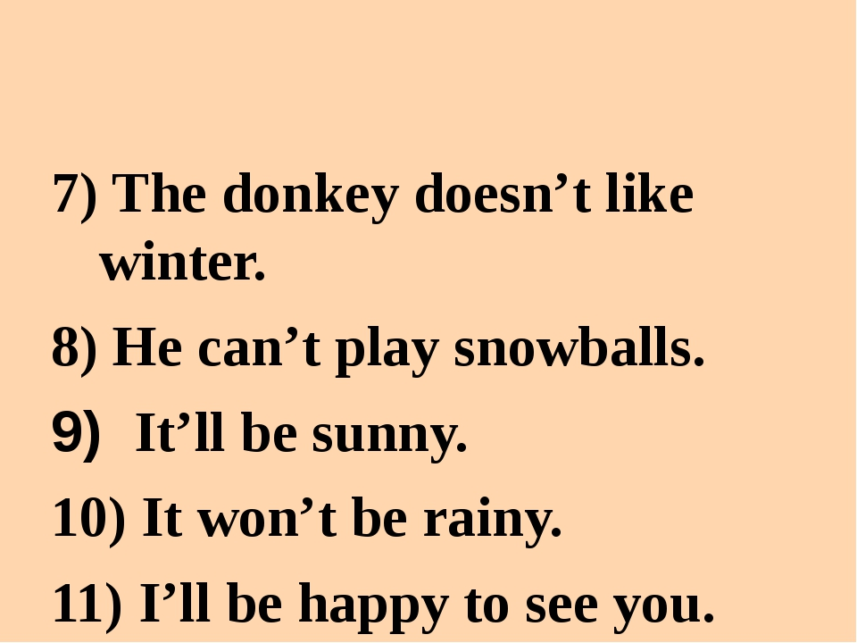 7) The donkey doesn't like winter. 8) He can't play snowballs. 9) It'll be s...