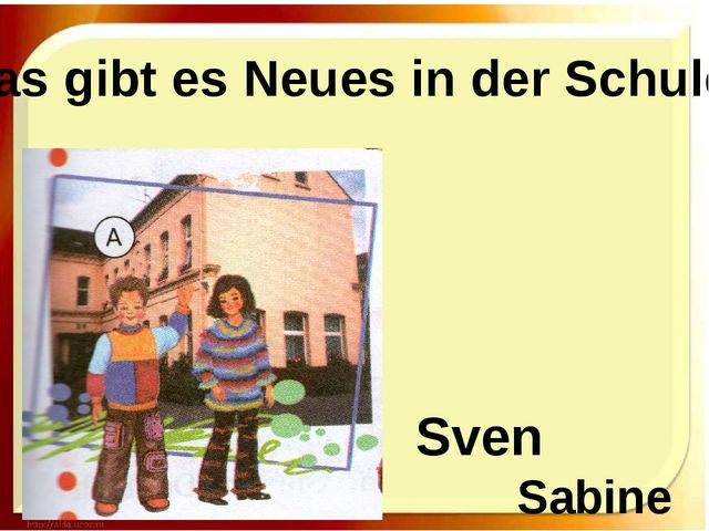Was gibt es Neues in der Schule? Sven  Sabine