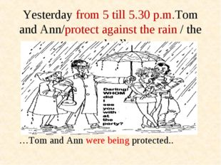 Yesterday from 5 till 5.30 p.m.Tom and Ann/protect against the rain / the umb