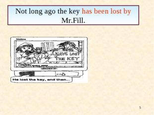 * Not long ago the key has been lost by Mr.Fill.