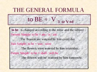 * THE GENERAL FORMULA to BE + V 3 or V ed to be is changed according to the t
