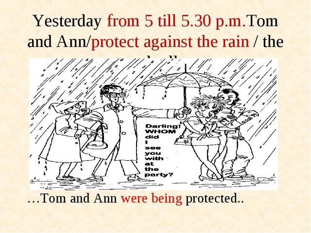Yesterday from 5 till 5.30 p.m.Tom and Ann/protect against the rain / the umb...