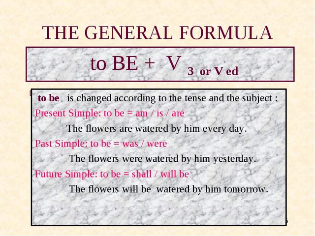 * THE GENERAL FORMULA to BE + V 3 or V ed to be is changed according to the t...