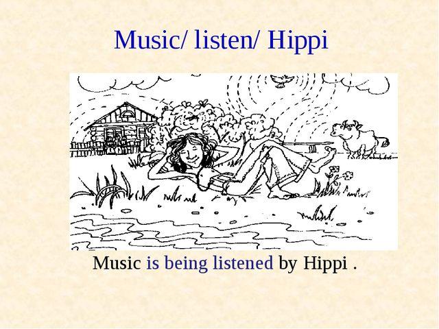 Music/ listen/ Hippi Music is being listened by Hippi .