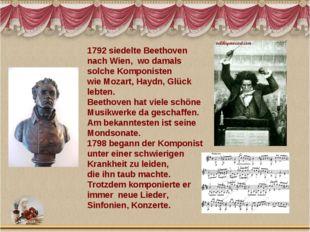 1792 siedelte Beethoven nach Wien, wo damals solche Komponisten wie Mozart, H