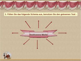 Beethovens Werke 2. Füllen Sie das folgende Schema aus, benutzen Sie den gele
