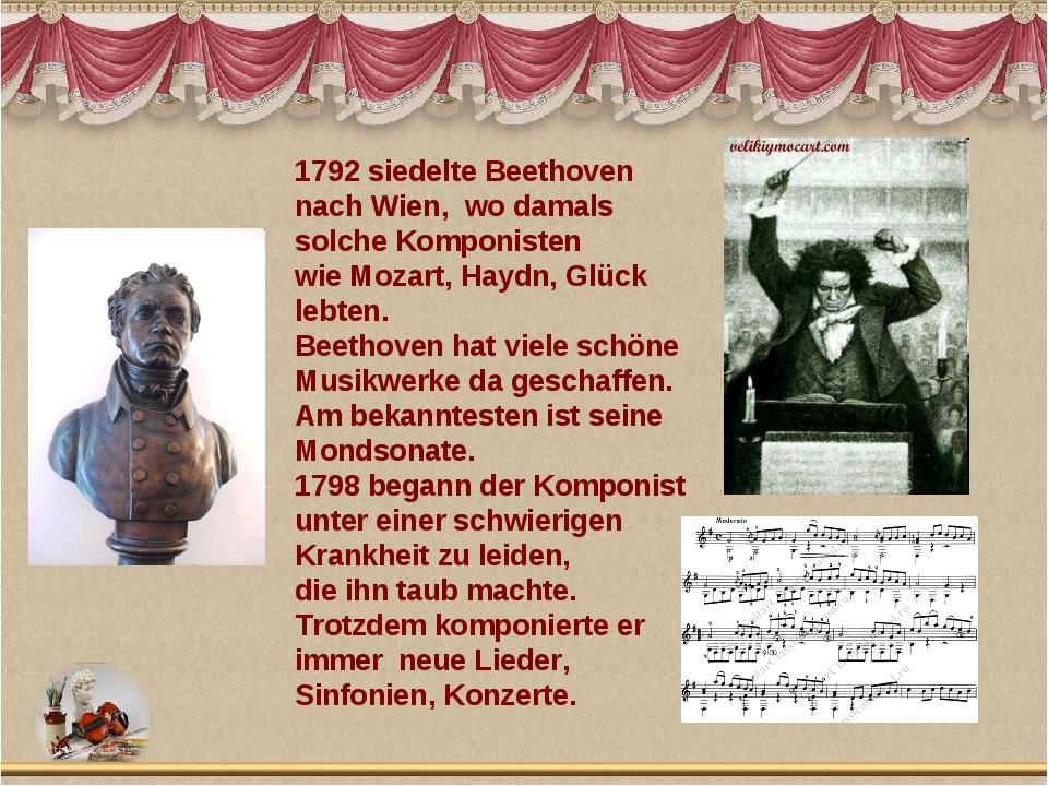 1792 siedelte Beethoven nach Wien, wo damals solche Komponisten wie Mozart, H...