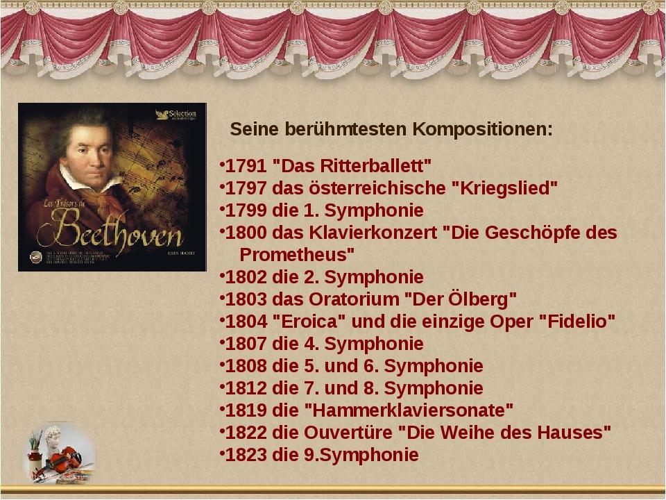 """1791 """"Das Ritterballett"""" 1797 das österreichische """"Kriegslied"""" 1799 die 1. Sy..."""
