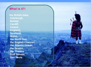 What is it?: the British Isles, Edinburgh, Belfast, Cardiff, Ireland , Engla