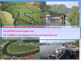 There are a lot of rivers in the UK, but they are not very long. The SEVERN i