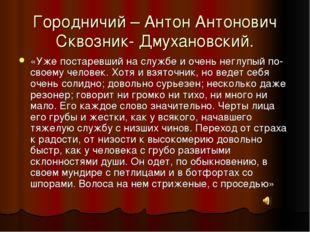 Городничий – Антон Антонович Сквозник- Дмухановский. «Уже постаревший на служ
