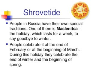 Shrovetide People in Russia have their own special traditions. One of them is