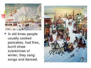 In old times people usually cooked pancakes, had fires, burnt straw scarecrow