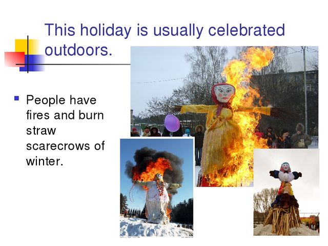 This holiday is usually celebrated outdoors. People have fires and burn straw...