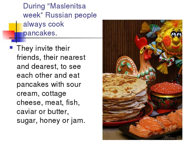 """During """"Maslenitsa week"""" Russian people always cook pancakes. They invite the..."""
