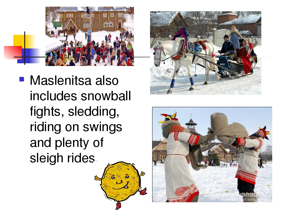 Maslenitsa also includes snowball fights, sledding, riding on swings and plen...
